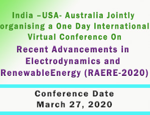 Recent Advancements in Electrodynamics and Renewable Energy (RAERE-2020)