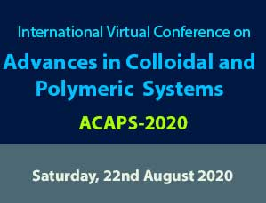 1'st  International Virtual Conference on Advances in Colloidal and Polymeric Systems (ACAPS-2020)